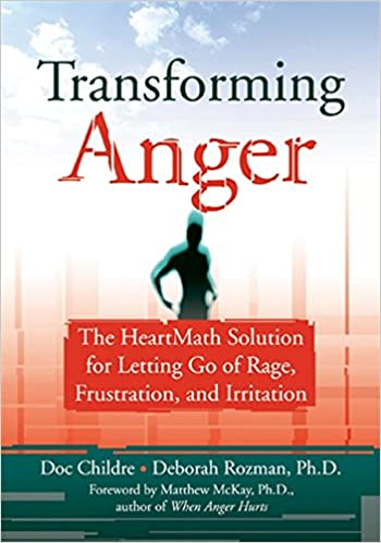 The Heartmath Solution for Letting Go of Rage Transforming Anger and Irritation Frustration
