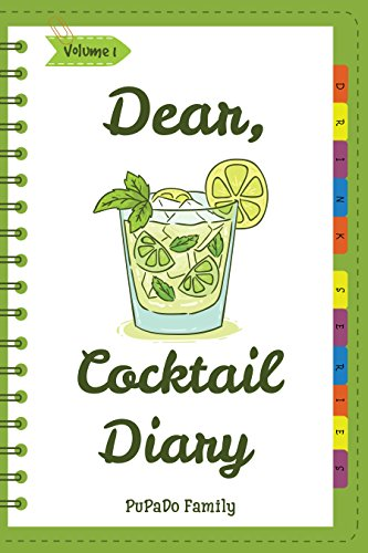 Dear, Cocktail Diary: Make An Awesome Month With 31 Best Cocktail Recipes! (Best Cocktail Book, Best Cocktail Recipe Book, Easy Cocktail Book, Easy Cocktail ... Recipe Book, Punch Cocktail Book [Volume 1]