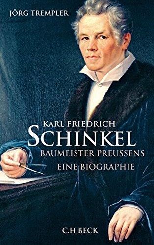 Karl Friedrich Schinkel: Baumeister Preußens