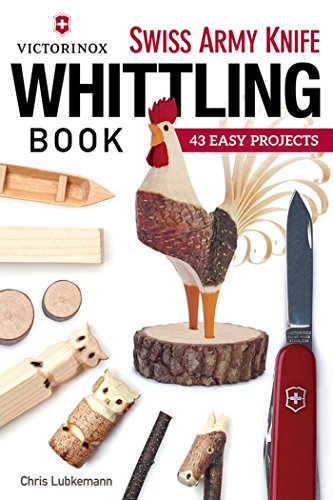 Victorinox Swiss Army Knife Book of Whittling: 43 Easy Projects by [Lubkemann, Chris]