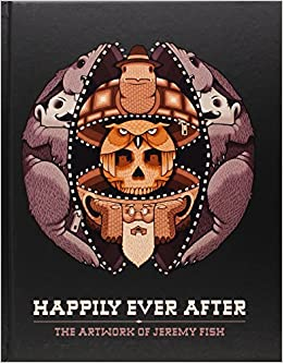 Happily Ever After The Artwork Of Jeremy Fish 9781584235804 Amazon Books