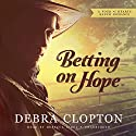 Betting on Hope: A Four of Hearts Ranch Romance Audiobook by Debra Clopton Narrated by Rebecca Gibel