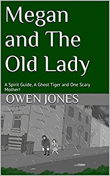 Megan and the Old Lady: A Spirit Guide, A Ghost Tiger and One Scary Mother! (The Megan Series Book 14) by [Jones, Owen]