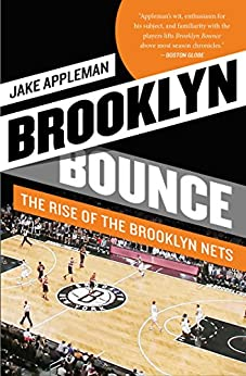 Brooklyn Bounce: The Highs and Lows of Nets Basketball's Historic First Season in the Borough by [Appleman, Jake]