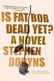 Is Fat Bob Dead Yet?: A Novel