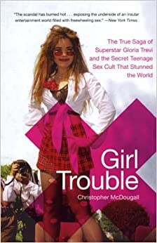 Book Girl Trouble: The True Saga of Superstar Gloria Trevi and the Secret Teenage Sex Cult That Stunned the World [Paperback] [2005] (Author) Christopher McDougall