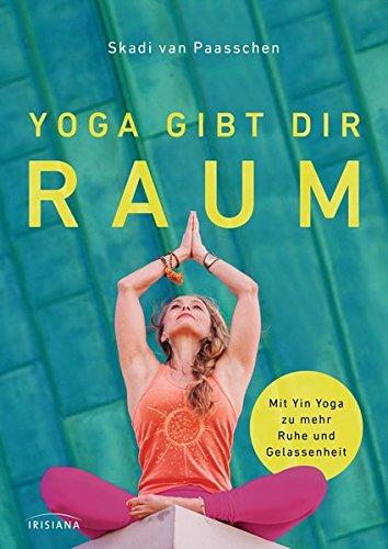 Yoga gibt dir Raum: Mit Yin Yoga zu mehr Gelassenheit