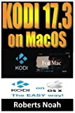 KODI 17.3 ON mac OS: Easy Step By Step Instructions on How to Install Latest Kodi 17.3 on macOS plus Krypton on the Updated Amazon Fire Stick TV in ... 15 minutes(streaming devices & mac OS Guide).