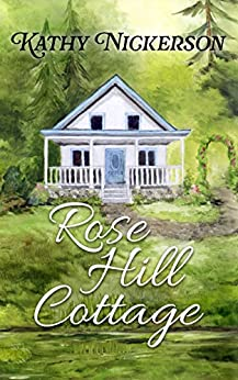 Rose Hill Cottage (The Glory Circle Sisters Book 3) by [Nickerson, Kathy]