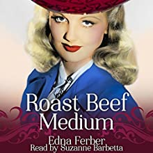 Roast Beef Medium Audiobook by Edna Ferber Narrated by Suzanne Barbetta