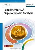 Fundamentals of Organometallic Catalysis, Dirk Steinborn, 3527327177