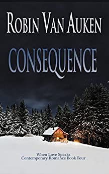 Consequence: When Love Speaks Contemporary Romance by [Van Auken, Robin]