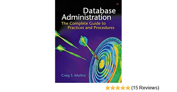 Database administration the complete guide to practices and database administration the complete guide to practices and procedures craig s mullins 0785342741292 amazon books fandeluxe Image collections