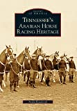 Tennessee's Arabian Horse Racing Heritage (TN) (Images of America)