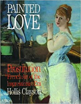 Painted Love: Prostitution in French Art of the Impressionist Era (Getty Research Institute Texts & Documents) by Clayson (2006-03-31)