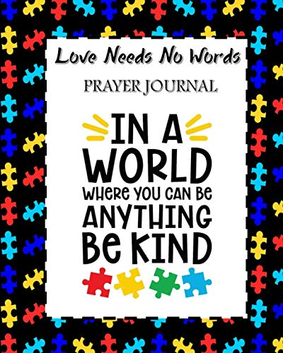 Love Needs No Words Prayer Journal: 60 days of Guided Prompts and Scriptures For Parents of Autistic Children   Be Kind