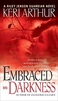 Embraced By Darkness: A Riley Jenson Guardian Novel by [Arthur, Keri]