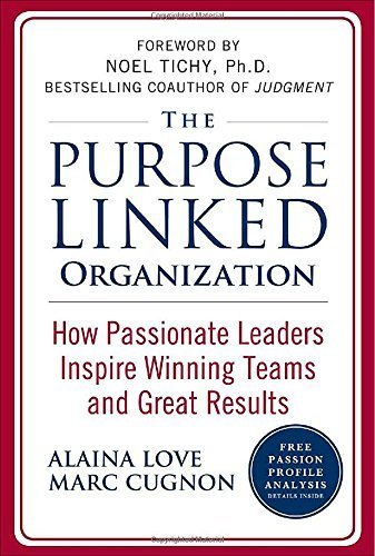 Download The Purpose Linked Organization: How Passionate Leaders Inspire Winning Teams and Great Results 1st (first) by Love, Alaina, Cugnon, Marc (2009) Hardcover pdf