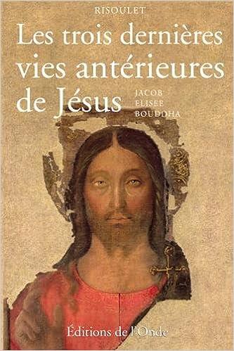 Livre gratuits Les Trois Derniers Vies Anterieures de Jesus epub, pdf