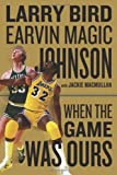 img - for When the Game Was Ours by Bird, Larry, Johnson Jr., Earvin, MacMullan, Jackie (November 4, 2009) Hardcover book / textbook / text book