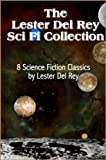 The Lester Del Rey Sci Fi Collection: 8 Science Fiction Classics by Lester Del Rey (with linked TOC)