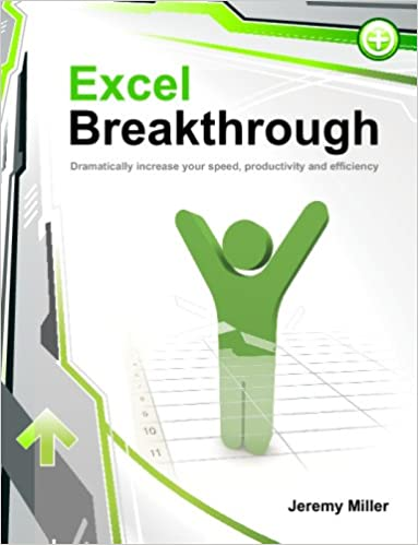 Excel Breakthrough: Dramatically Increase Your Speed, Productivity and Efficiency