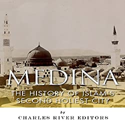 Medina: The History of Islam's Second Holiest City