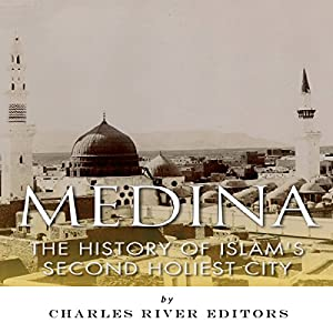 Medina: The History of Islam's Second Holiest City Audiobook