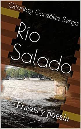 Río Salado: Frases y poesía eBook: Ollantay González Serga: Amazon ...