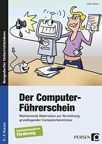 Der Computer-Führerschein - SoPäd Förderung: Motivierende Materialien zur Vermittlung grund legender Computerkenntnisse (5. bis 9. Klasse)
