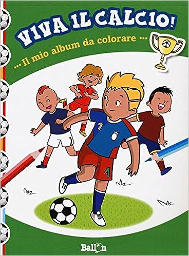 Disegni Da Colorare Partita Di Calcio.Amazon It Il Mio Album Da Colorare Viva Il Calcio Ediz Illustrata Libri