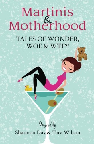 Martinis & Motherhood: Tales of Wonder, Woe & WTF?! by Shannon Day (2015-06-08)