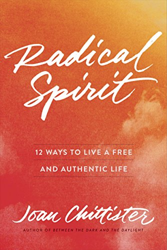 Radical Spirit: 12 Ways to Live a Free and Authentic Life by [Chittister, Joan]