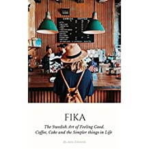 Fika: The Swedish Art of Feeling Good. Coffee, Cake and the Simpler things in Life