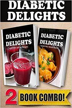Book Sugar-Free Juicing Recipes and Sugar-Free Indian Recipes: 2 Book Combo (Diabetic Delights) by Ariel Sparks (2014-09-29)