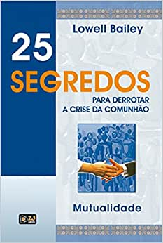 25 Segredos Para Derrotar A Crise Da Comunhã: Mutualidade