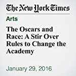The Oscars and Race: A Stir Over Rules to Change the Academy | Cara Buckley