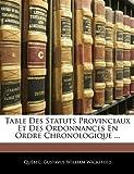 Table des Statuts Provinciaux et des Ordonnances en Ordre Chronologique, Québec and Gustavus William Wicksteed, 1145817807