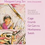 Margaret Leng Tan: Sonic Encounters: The New Piano - Works of John Cage / Alan Hovhaness / George Crumb / Somei Satoh / Ge Gan-Ru
