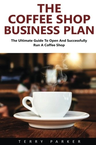 The Coffee Shop Business Plan: The Ultimate Guide To Open ... on business value, business report, business ideas, business vision, business model, business form, business structure, business opportunity, business analytics, business organization, business objective, business checklist, business chart, business proposal, business purpose, business competition, business recommendation, business strategy, business map, business description,
