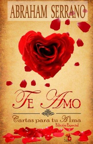 Te Amo: Cartas para tu Alma. Edicion Especial (Spanish Edition) [Abraham Serrano] (Tapa Blanda)