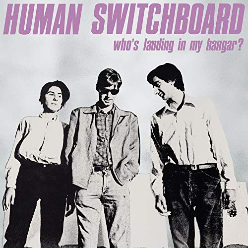 Album Art for Who's Landing In My Hangar? by HUMAN SWITCHBOARD