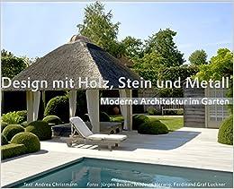 Design Mit Holz Stein Und Metall Moderne Architektur Im Garten