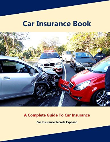 Car insurance book: A Complete Guide to Car insurance (Auto insurance book, Understanding your car insurance)