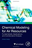 Chemical Modeling for Air Resources : Fundamentals, Applications, and Corroborative Analysis, Liang, Jinyou, 0124081355