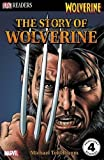 The Story of Wolverine (DK Readers Level 4)