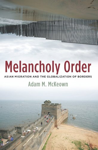 Melancholy Order: Asian Migration and the Globalization of Borders (Columbia Studies in International and Global History)