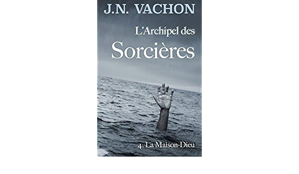 Larchipel des sorcières: 4. La Maison-Dieu (French Edition) - Kindle edition by Jean-Nicholas Vachon. Literature & Fiction Kindle eBooks @ Amazon.com.