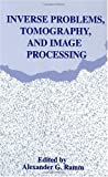 Inverse Problems, Tomography and Image Processing : Proceedings of Mathematics; Theoretical and Mathematical Physics; Biomedical Engineering, , 0306458284