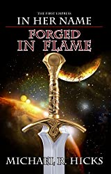 Forged In Flame (The First Empress, Book 2) (In Her Name: The First Empress series)